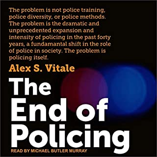 The End of Policing                   Written by:                                                                                                                                 Alex S. Vitale                               Narrated by:                                                                                                                                 Michael Butler Murray                      Length: 8 hrs and 17 mins     Not rated yet     Overall 0.0
