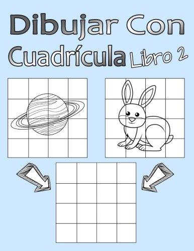Dibujar Con Cuadrícula Libro 2: Dibujo simple para niños con sistema de cua-drícula, paso a paso, aprender a dibujar, adecu-ado para principiantes y avanzados