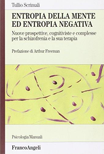 Entropia della mente ed entropia negativa. Nuove prospettive, cognitiviste e complesse, per la schizofrenia e la sua terapia