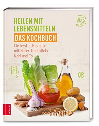 Heilen mit Lebensmitteln - Das Kochbuch: Die besten Rezepte mit Hafer, Kartoffeln, Kohl und Co.