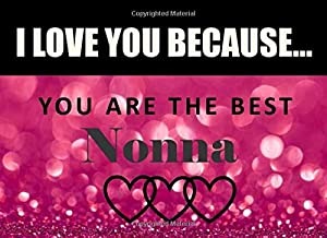 I Love You Because Nonna - You Are The Best: Italian Grandma - What I Love About You - Fill In The Blank Book Gift - You Are Loved Prompt Journal - Reasons I Love You Write In List