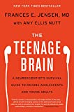 The Teenage Brain: A Neuroscientist's Survival Guide to Raising...