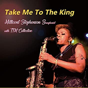 Take Me To The King (feat. TTM Collective)