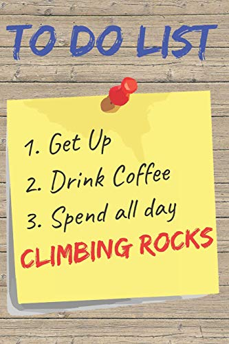 To Do List Climbing Rocks Blank Lined Journal Notebook: A daily diary, composition or log book, gift idea for people who love rock climbing!!