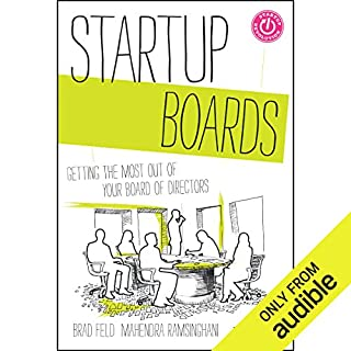 Startup Boards     Getting the Most Out of Your Board of Directors              By:                                                                                                                                 Mahendra Ramsinghani,                                                                                        Brad Feld                               Narrated by:                                                                                                                                 Tavia Gilbert                      Length: 7 hrs and 2 mins     112 ratings     Overall 4.2