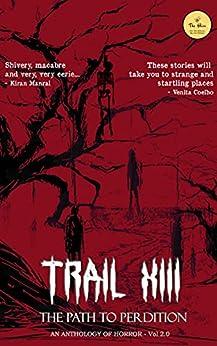 TRAIL XIII - The Path to Perdition by [The Hive, Varadharajan Ramesh, Srivalli Rekha, Priya Bajpai, Anshu Bhojnagarwala, ELL  P]