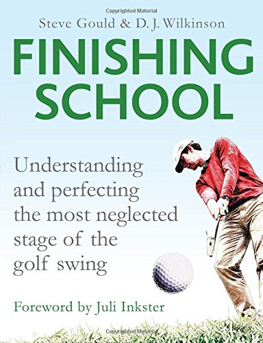 Image OfFinishing School: Understanding And Perfecting The Most Neglected Stage Of The Golf Swing