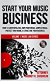 Start Your Music Business: How to Earn Royalties, Own Your Music, Sample Music, Protect Your Name & Structure...