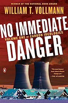 No Immediate Danger: Volume One of Carbon Ideologies by [William T. Vollmann]