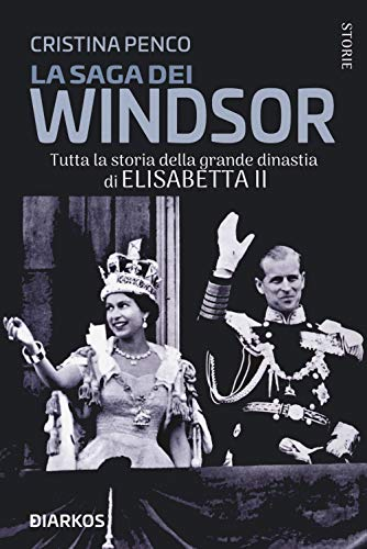 La saga dei Windsor. Tutta la storia della grande dinastia di Elisabetta II
