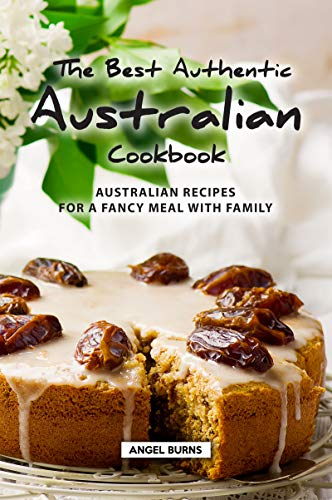 The Best Authentic Australian Cookbook: Australian Recipes for a Fancy Meal with Family (English Edition)