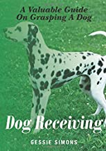 Dog Receiving: A Valuable Guide On Grasping A Canine