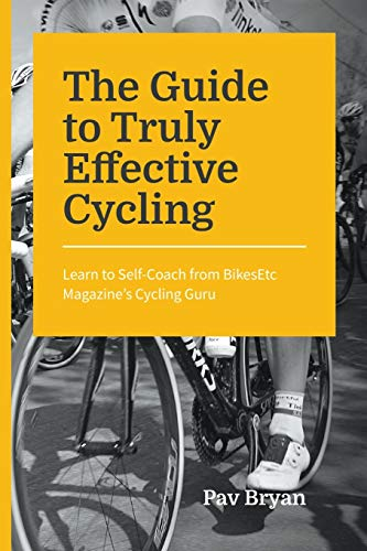 The Guide to Truly Effective Cycling: Learn to Self-Coach from BikesEtc Magazine's Cycling Guru