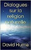 Dialogues sur la religion naturelle - Format Kindle - 1,78 €
