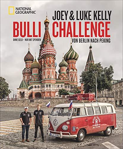 Bulli-Challenge – Von Berlin nach Peking. Ohne Geld – nur mit Spenden. Ein spannender Roadtrip mit Joey Kelly und seinem Sohn Luke im VW T1. Inkl. unerzählte Geschichten aus der Zeit der Kelly Family