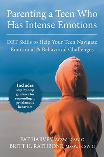 Parenting a Teen Who Has Intense Emotions: DBT Skills to Help Your Teen Navigate Emotional and Behav