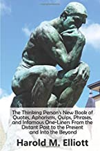 The Thinking Person's New Book of Quotes, Aphorisms, Quips, Phrases, and Infamous One-Liners From the Distant Past to the ...
