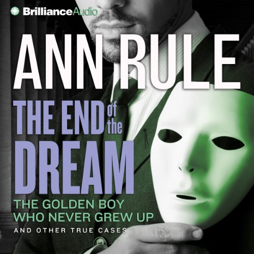 The End of the Dream: The Golden Boy Who Never Grew Up and Other True Cases audiobook cover art