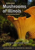 Edible Wild Mushrooms of Illinois and Surrounding States: A Field-to-Kitchen Guide (Field-To-Kitchen Guides)
