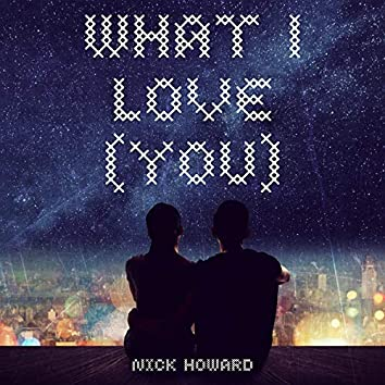 What I Love (You)