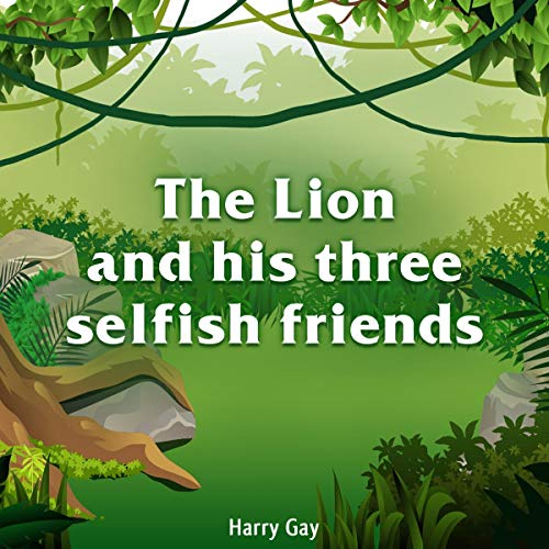 The Lion and His Three Selfish Friends audiobook cover art