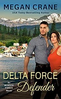Delta Force Defender (An Alaska Force Novel Book 4) by [Megan Crane]