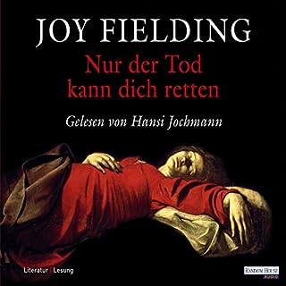 Nur der Tod kann dich retten                   Autor:                                                                                                                                 Joy Fielding                               Sprecher:                                                                                                                                 Hansi Jochmann                      Spieldauer: 7 Std. und 12 Min.     93 Bewertungen     Gesamt 3,8