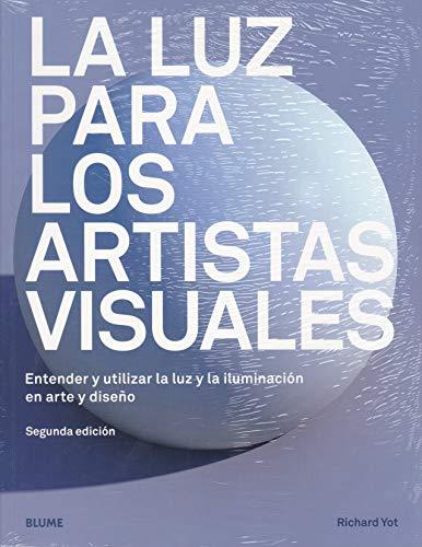 La luz para los artistas visuales: Entender y utilizar la luz y la iluminación en arte y diseño
