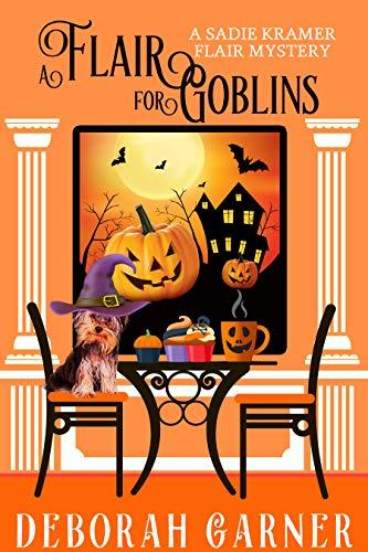 A Flair for Goblins (The Sadie Kramer Flair Mysteries Book 6) by [Deborah Garner]