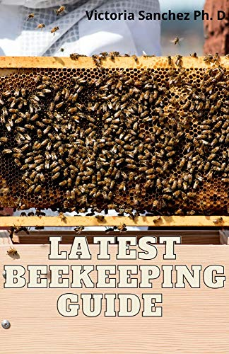 Latest Beekeeping Guide : Comprehensive Practices For Honeybee Keeping (English Edition)
