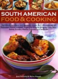 South American Food & Cooking: Ingredients, techniques and signature recipes from the undiscovered traditional cuisines of Brazil, Argentina, Uruguay, ... Ecuador, Mexico, Colombia and Venezuela.