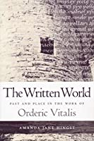 The Written World: Past and Place in the Work of Orderic Vitalis