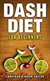 Blood pressure solution:Dash Diet for beginners (Lower blood pressure,Dash diet,superfoods)