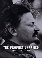 The Prophet Unarmed: Trotsky 1921-1929