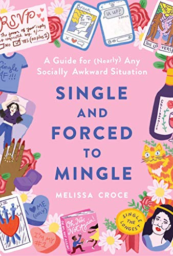 Single and Forced to Mingle: A Guide for (Nearly) Any Socially Awkward Situation