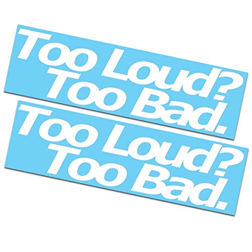 2 Pack - Too Loud Too Bad Decals / Stickers 2x7.5'