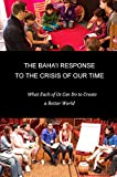 The Baha'i Response to the Crisis of Our Time: What Each of Us Can Do (Bahá''i Inspired) (English Edition)