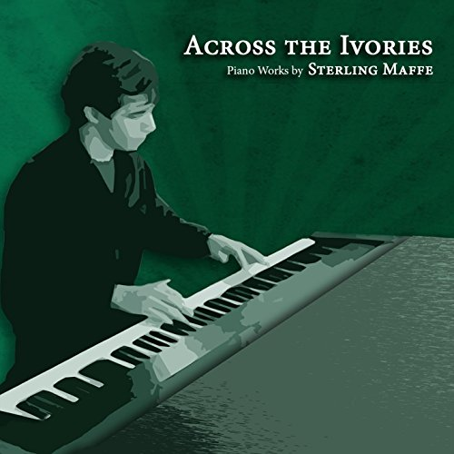 Across the Ivories: Piano Works by Sterling Maffe