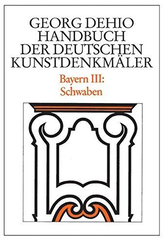 Dehio - Handbuch der deutschen Kunstdenkmäler / Bayern Bd. 3: Schwaben