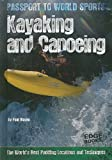 Kayaking and Canoeing: The World's Best Paddling Locations and Techniques (Passport to World Sports) - Paul Mason