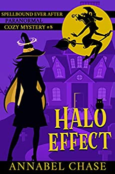 Halo Effect (Spellbound Ever After Paranormal Cozy Mystery Book 8) by [Annabel Chase]