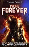 Tyche Forever: A Space Opera Adventure Epic (Tyche's Fallen Book 1)