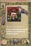 Trans and Genderqueer Subjects in Medieval Hagiography (Hagiography Beyond Tradition, 2)