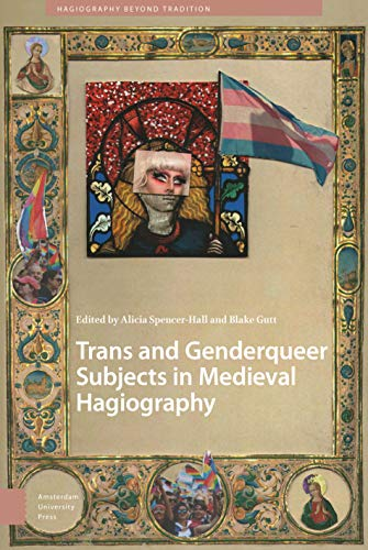 Compare Textbook Prices for Trans and Genderqueer Subjects in Medieval Hagiography Hagiography Beyond Tradition, 2  ISBN 9789462988248 by Spencer-Hall, DR. Alicia,Gutt, MR. Blake