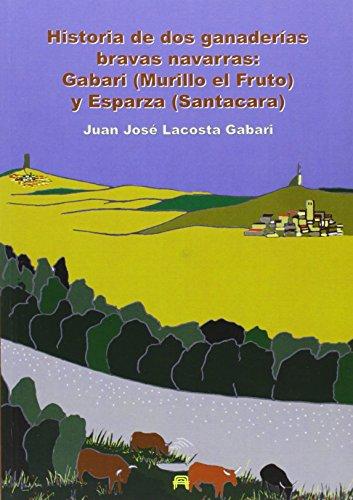 Historia De Dos Ganaderías Bravas Navarras: Gabari (Murillo El Fruto) Y Esparza de Juan José (1 jul 2013) Tapa blanda