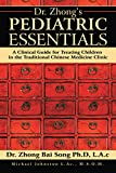 Dr. Zhong'S Pediatric Essentials: A Clinical Guide for Treating Children in the Traditional Chinese Medicine Clinic