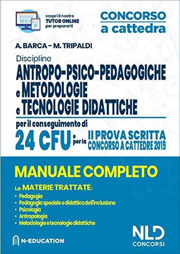 Discipline antropo-psico-pedagogiche, metodologie e tecnologie didattiche. Manuale completo per il conseguimento di 24 CFU e pela 2ª prova scritta concorso a cattedre. Con aggiornamento online