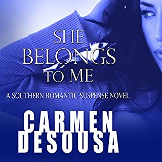 She Belongs to Me     A Southern Romantic-Suspense Novel - Charlotte - Book One              By:                                                                                                                                 Carmen DeSousa                               Narrated by:                                                                                                                                 Natalie Duke                      Length: 11 hrs and 53 mins     102 ratings     Overall 4.1