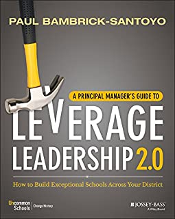 A Principal Manager′s Guide to Leverage Leadership 2.0: How to Build Exceptional Schools Across Your District