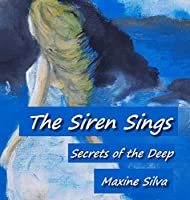 The Siren Sings: Secrets of the Deep - About Love, Loss and Passion